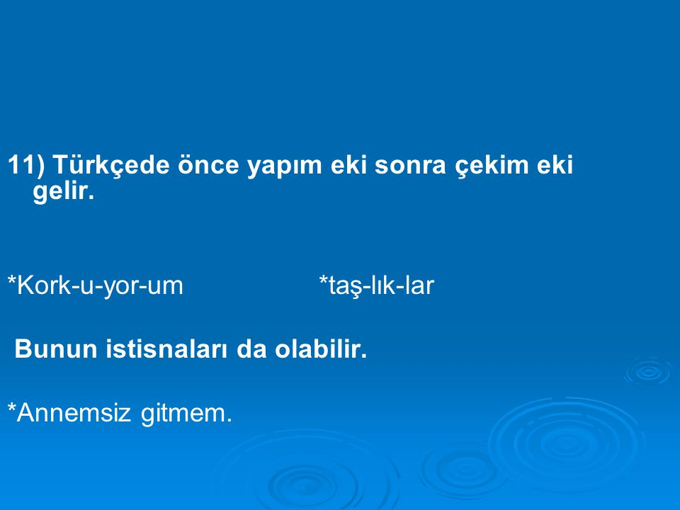 11) Türkçede önce yapım eki sonra çekim eki gelir.