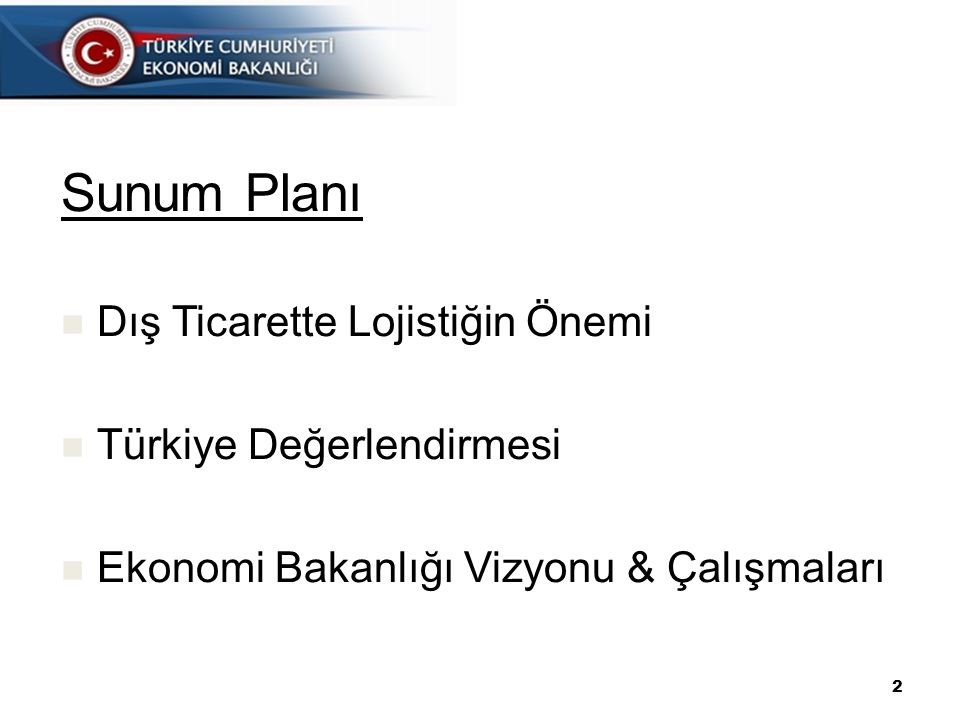 Sunum Planı Dış Ticarette Lojistiğin Önemi Türkiye Değerlendirmesi