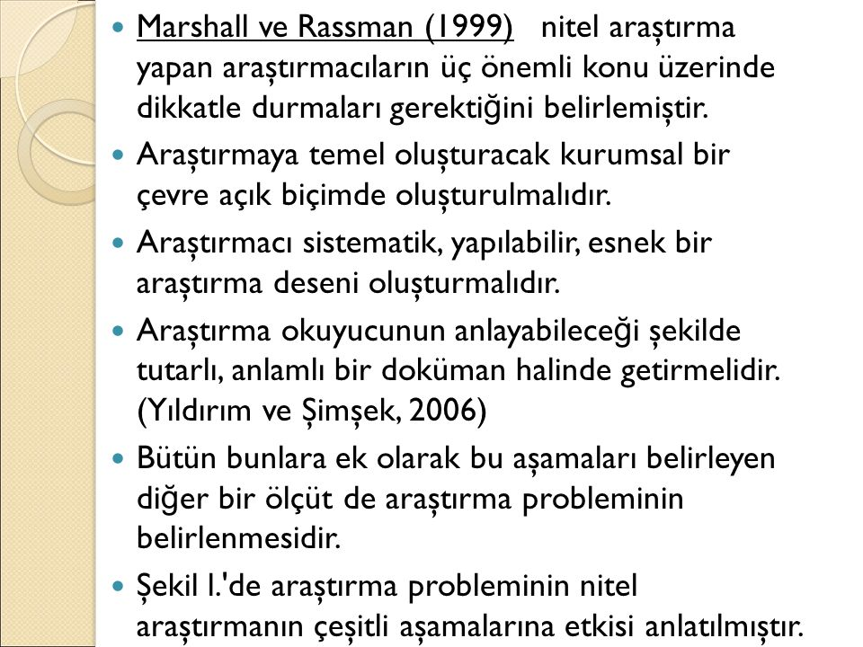 Marshall ve Rassman (1999) nitel araştırma yapan araştırmacıların üç önemli konu üzerinde dikkatle durmaları gerektiğini belirlemiştir.
