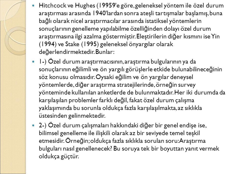Hitchcock ve Hughes (19959 e göre, geleneksel yöntem ile özel durum araştırması arasında 1940 lardan sonra ateşli tartışmalar başlamış, buna bağlı olarak nicel araştırmacılar arasında istatiksel yöntemlerin sonuçlarının genelleme yapılabilme özelliğinden dolayı özel durum araştırmasına ilgi azalma göstermiştir. Eleştirilerin diğer kısmını ise Yin (1994) ve Stake (1995) geleneksel önyargılar olarak değerlendirmektedir. Bunlar:
