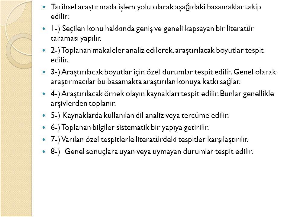 Tarihsel araştırmada işlem yolu olarak aşağıdaki basamaklar takip edilir: