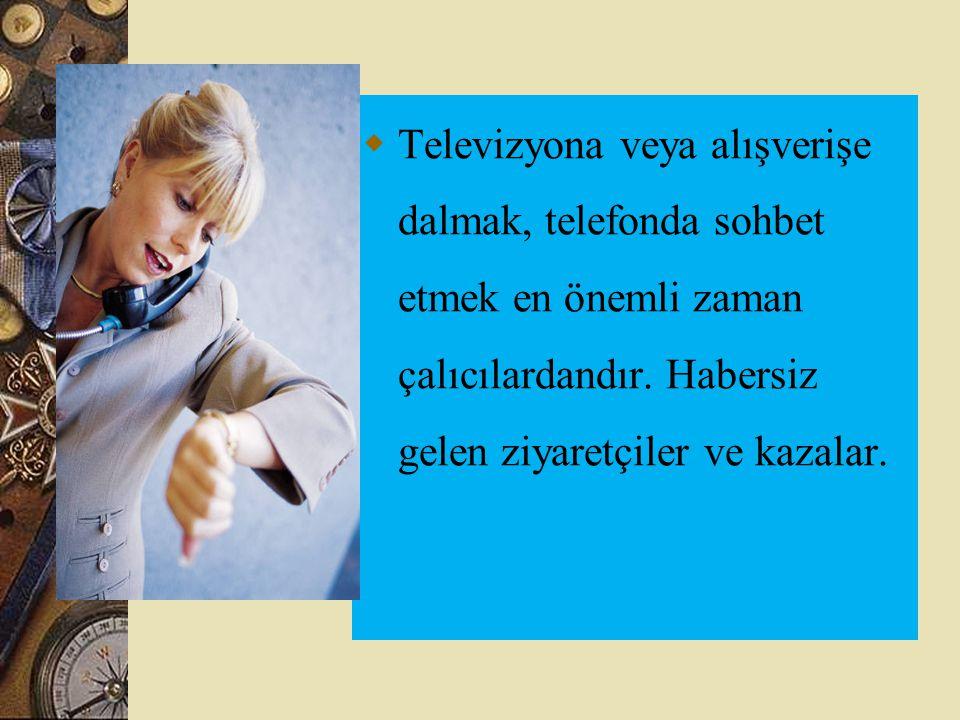 Televizyona veya alışverişe dalmak, telefonda sohbet etmek en önemli zaman çalıcılardandır.
