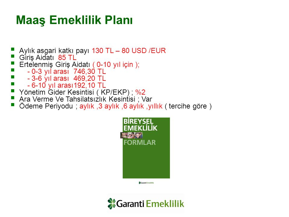 Maaş Emeklilik Planı Aylık asgari katkı payı 130 TL – 80 USD /EUR