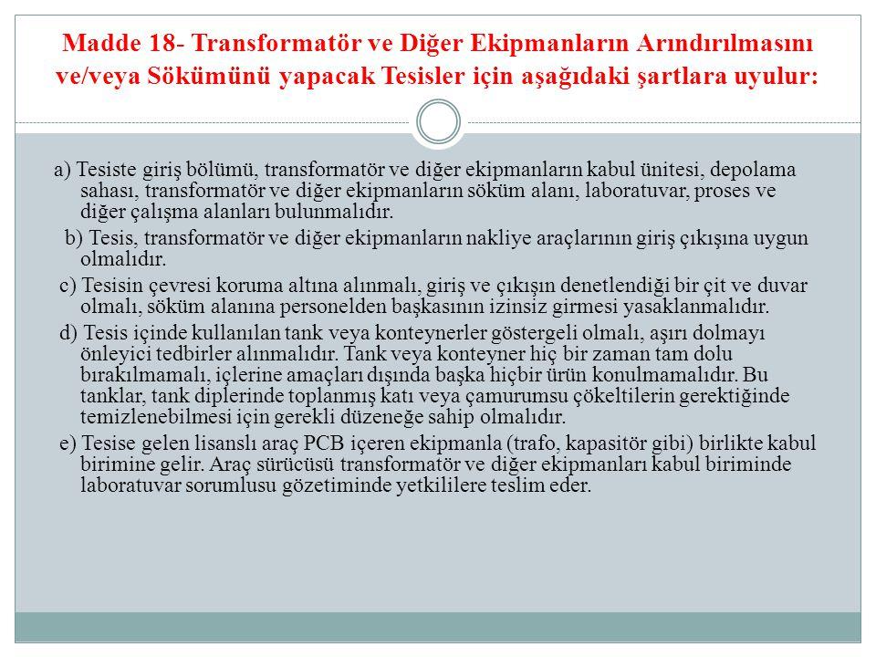 Madde 18- Transformatör ve Diğer Ekipmanların Arındırılmasını ve/veya Sökümünü yapacak Tesisler için aşağıdaki şartlara uyulur: