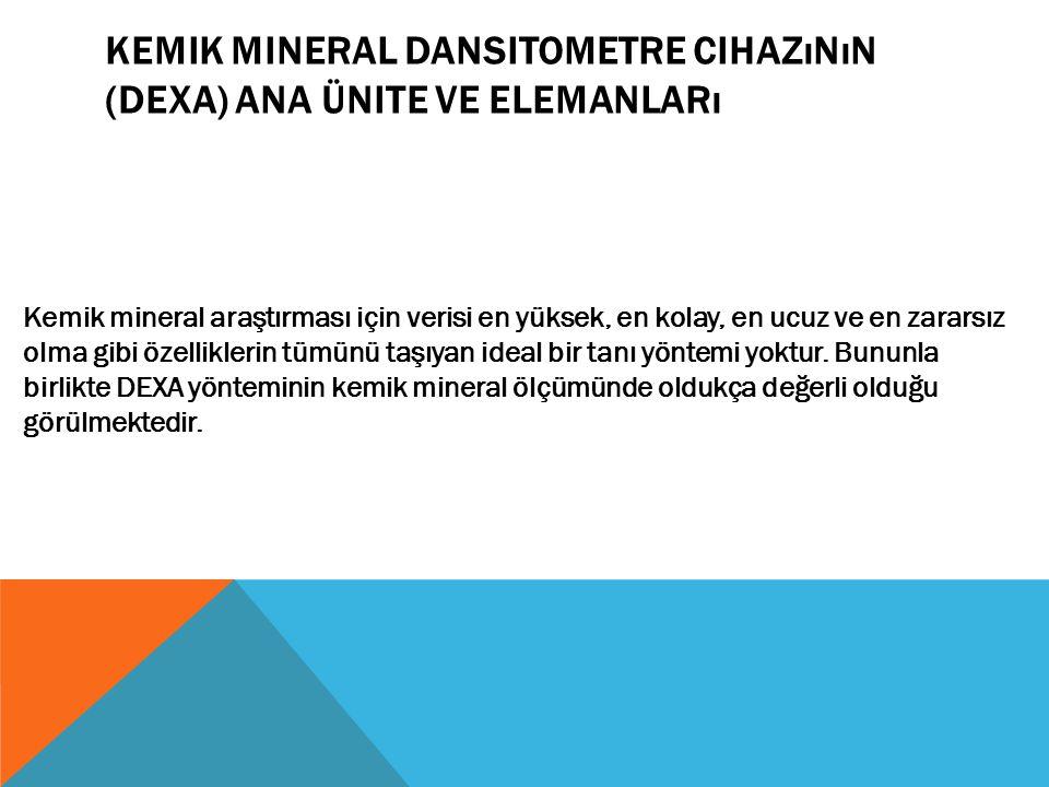 Kemik Mineral Dansitometre Cihazının (DEXA) Ana Ünite ve Elemanları