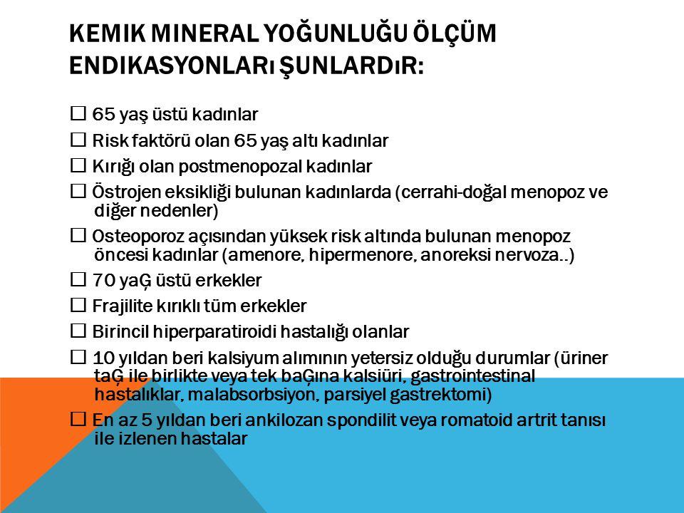 Kemik mineral yoğunluğu ölçüm endikasyonları Şunlardır: