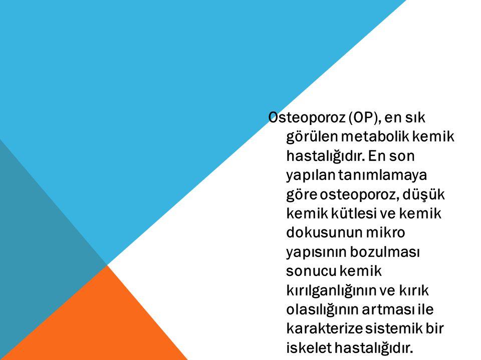 Osteoporoz (OP), en sık görülen metabolik kemik hastalığıdır