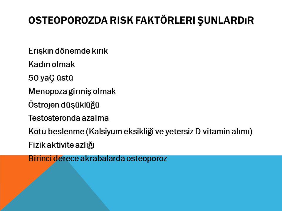 Osteoporozda risk faktörleri şunlardır