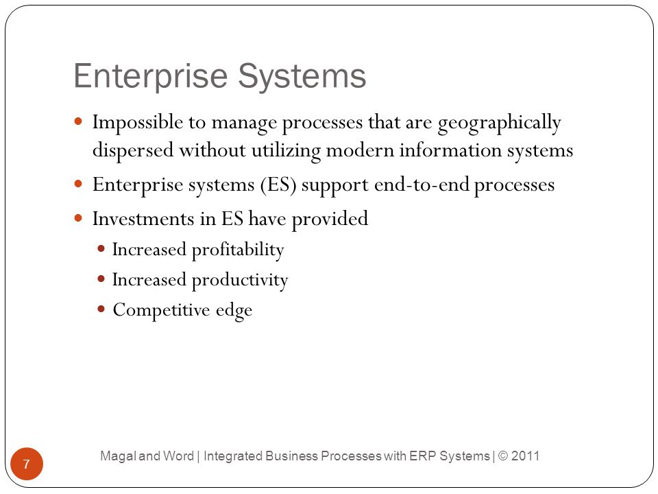 Enterprise Systems Impossible to manage processes that are geographically dispersed without utilizing modern information systems.