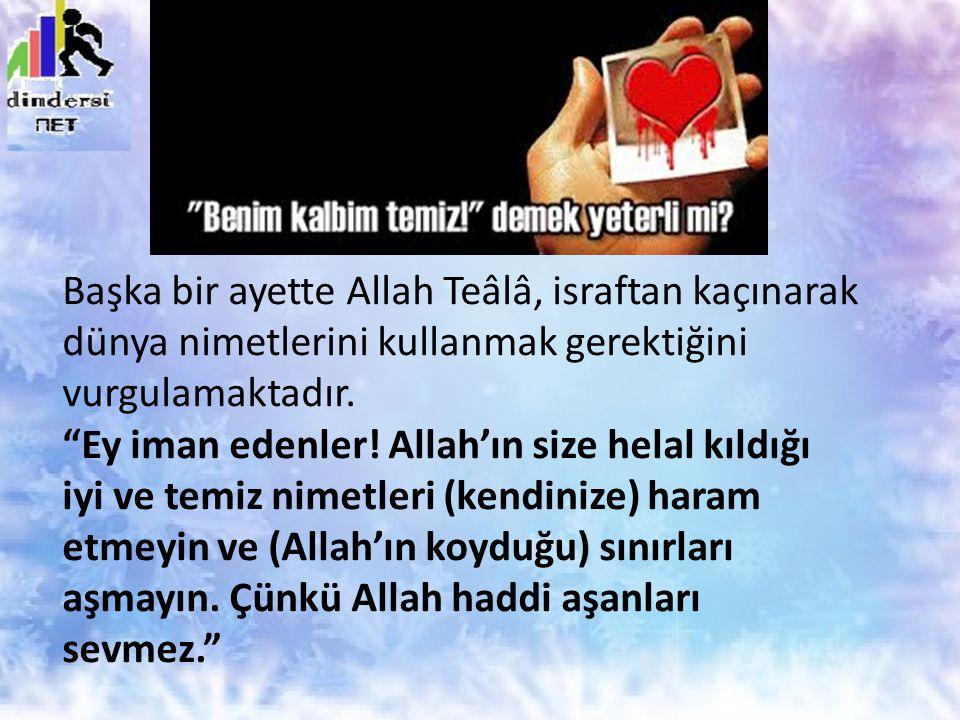 Başka bir ayette Allah Teâlâ, israftan kaçınarak dünya nimetlerini kullanmak gerektiğini vurgulamaktadır.