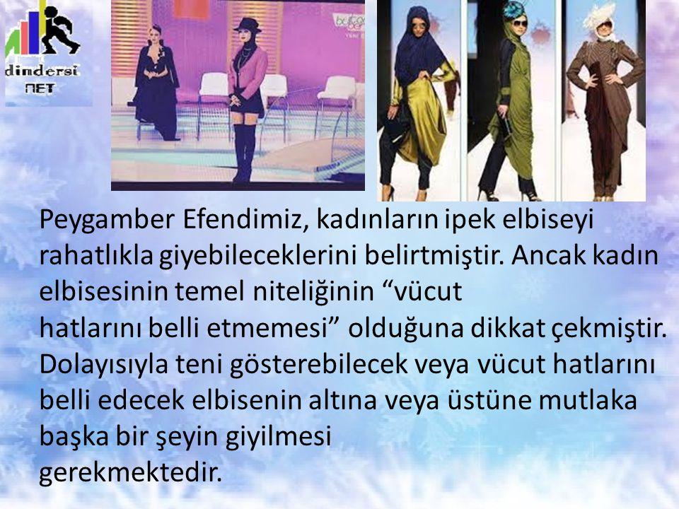 Peygamber Efendimiz, kadınların ipek elbiseyi rahatlıkla giyebileceklerini belirtmiştir.
