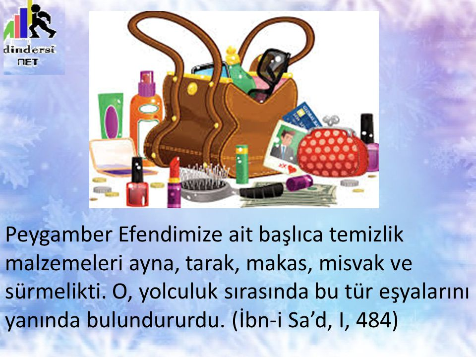 Peygamber Efendimize ait başlıca temizlik malzemeleri ayna, tarak, makas, misvak ve sürmelikti.