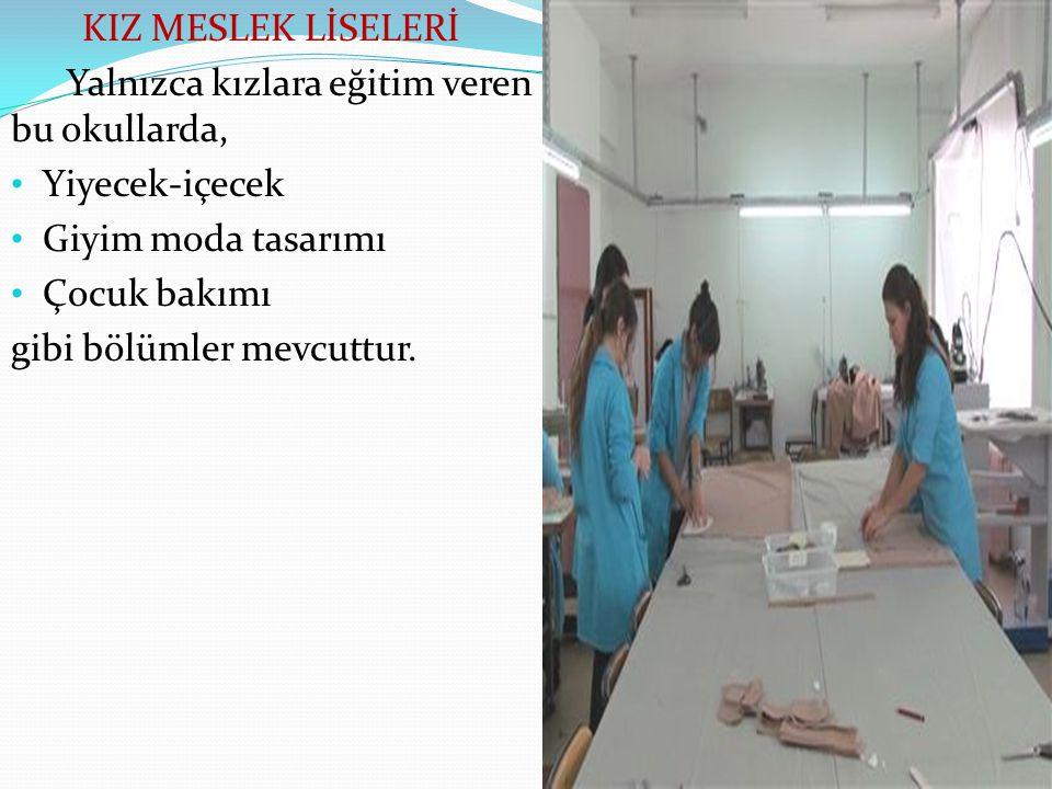 KIZ MESLEK LİSELERİ Yalnızca kızlara eğitim veren bu okullarda, Yiyecek-içecek. Giyim moda tasarımı.
