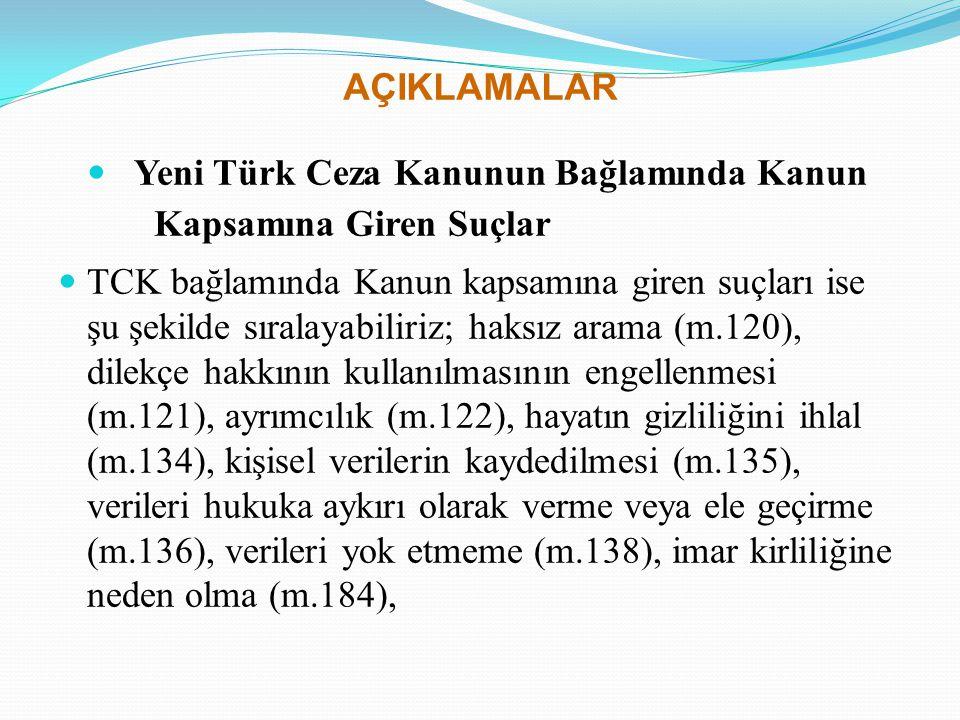 AÇIKLAMALAR Yeni Türk Ceza Kanunun Bağlamında Kanun Kapsamına Giren Suçlar.