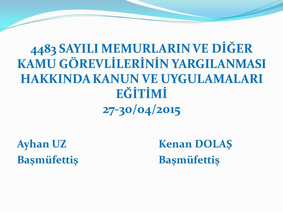 4483 SAYILI MEMURLARIN VE DİĞER KAMU GÖREVLİLERİNİN YARGILANMASI HAKKINDA KANUN VE UYGULAMALARI EĞİTİMİ 27-30/04/2015