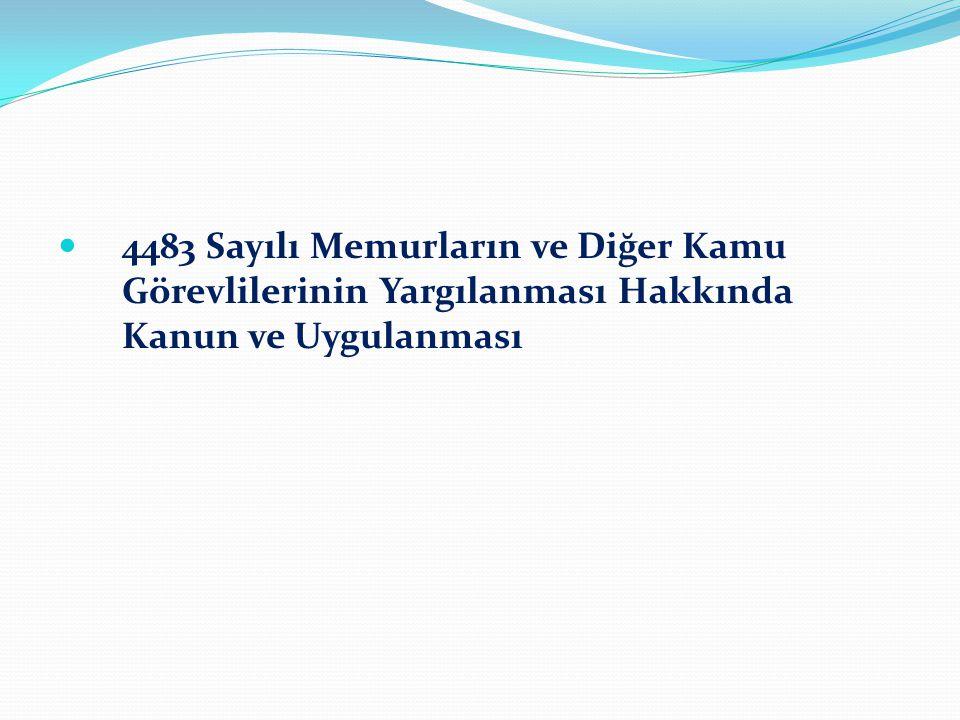 4483 Sayılı Memurların ve Diğer Kamu Görevlilerinin Yargılanması Hakkında Kanun ve Uygulanması