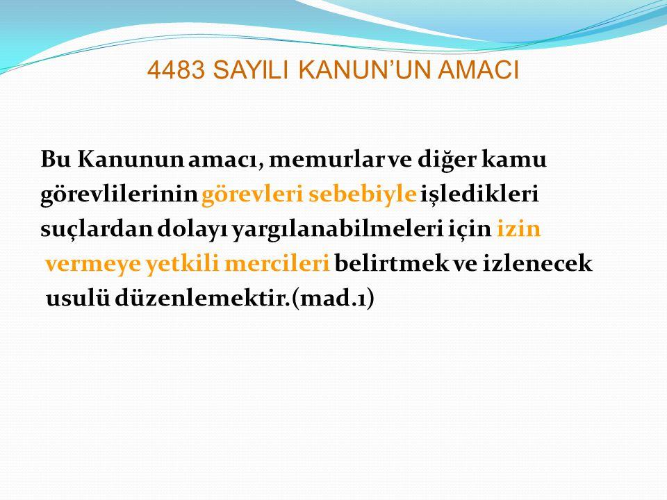 4483 SAYILI KANUN'UN AMACI Bu Kanunun amacı, memurlar ve diğer kamu