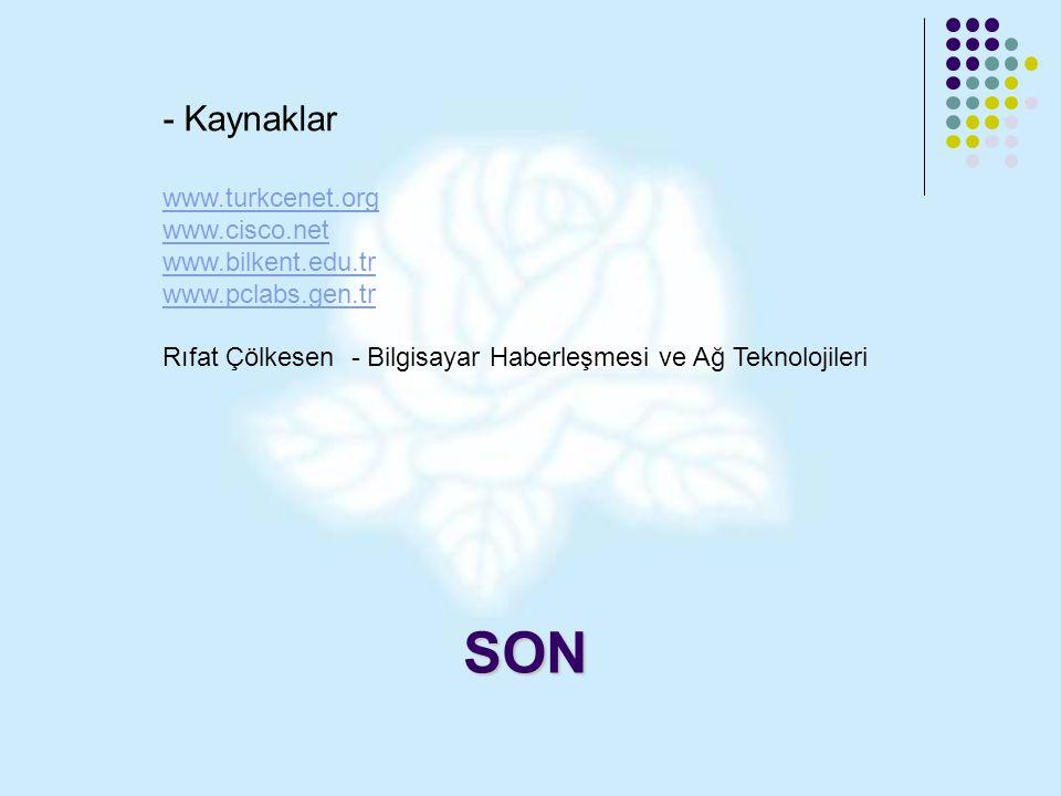 SON - Kaynaklar www.turkcenet.org www.cisco.net www.bilkent.edu.tr