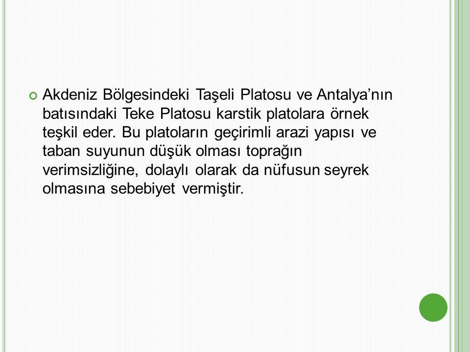 Akdeniz Bölgesindeki Taşeli Platosu ve Antalya'nın batısındaki Teke Platosu karstik platolara örnek teşkil eder.