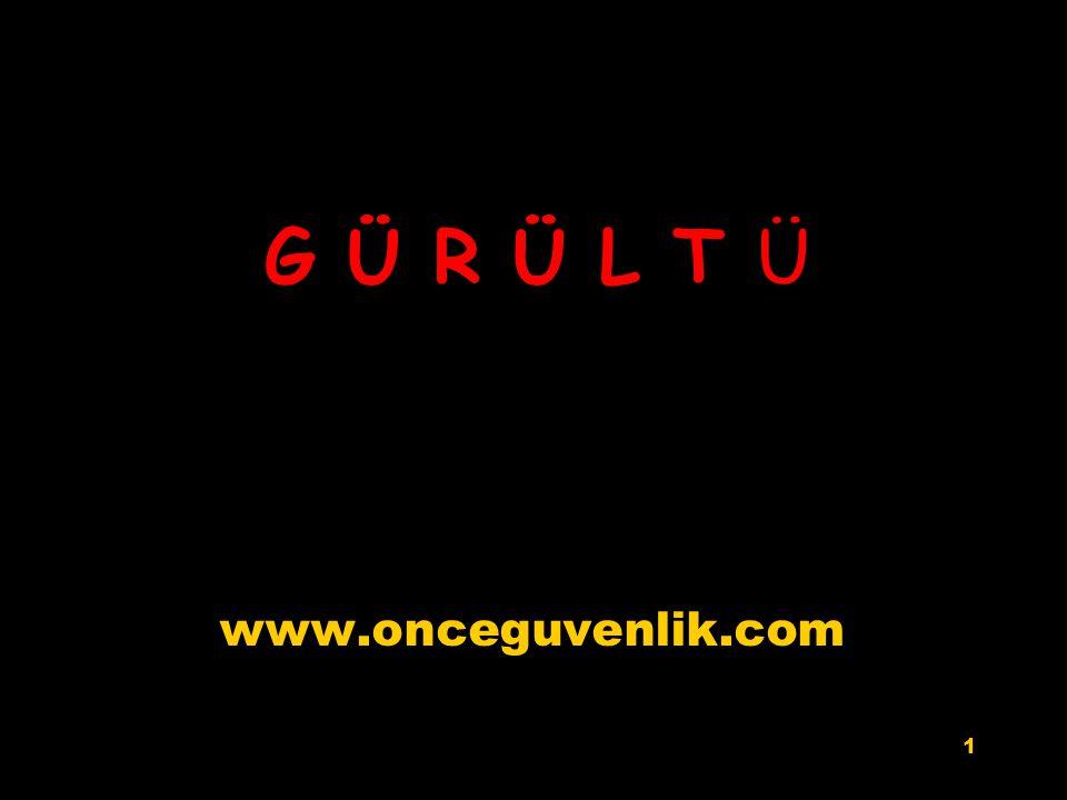 G Ü R Ü L T Ü www.onceguvenlik.com