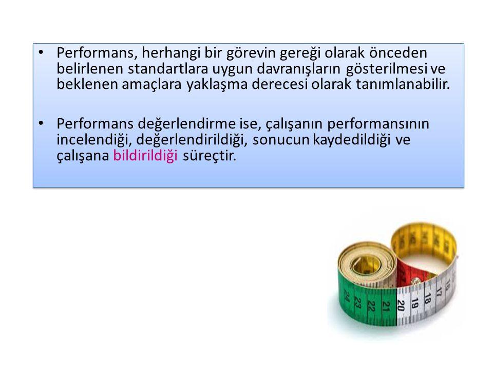 Performans, herhangi bir görevin gereği olarak önceden belirlenen standartlara uygun davranışların gösterilmesi ve beklenen amaçlara yaklaşma derecesi olarak tanımlanabilir.