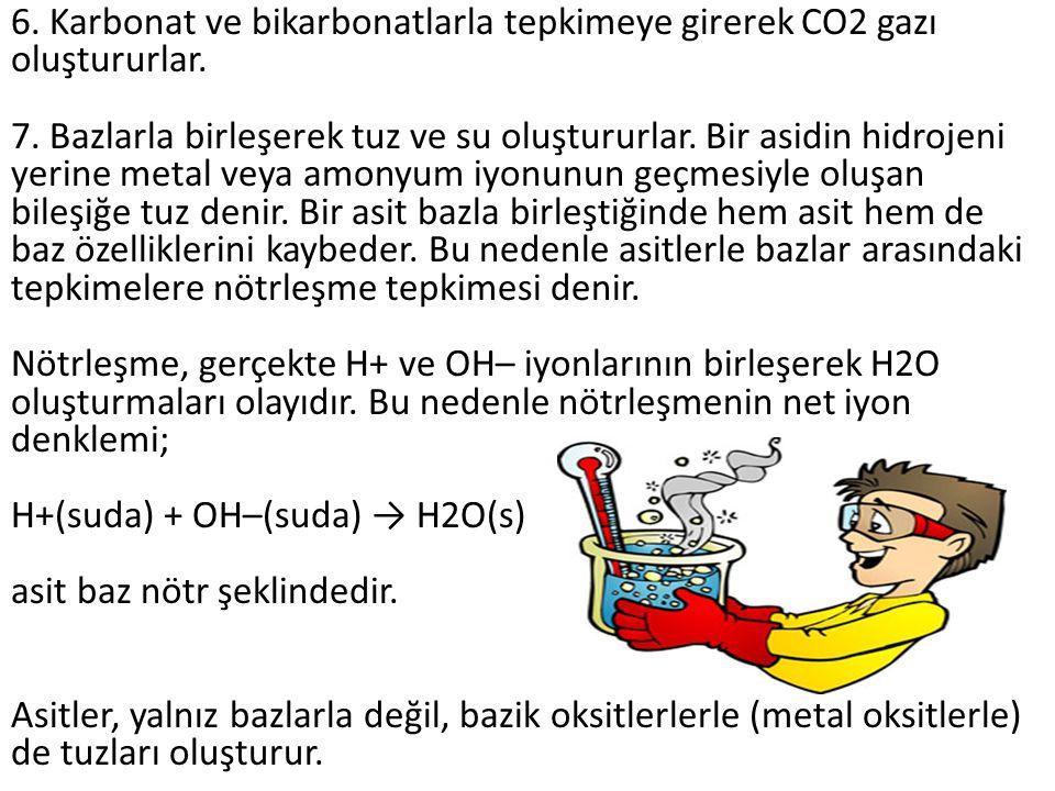 6. Karbonat ve bikarbonatlarla tepkimeye girerek CO2 gazı oluştururlar