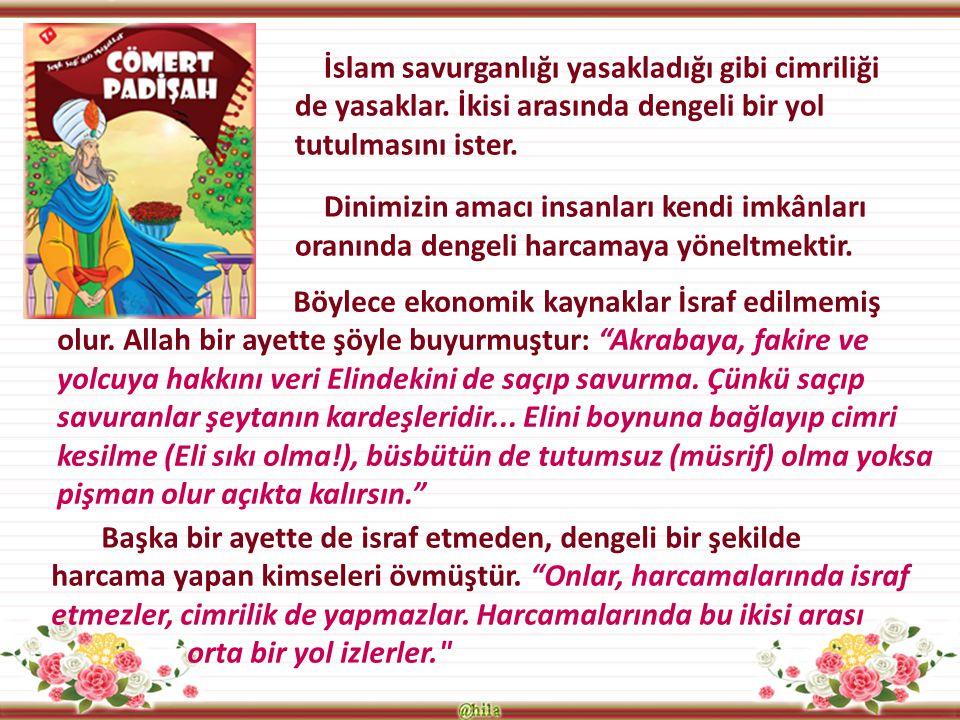 İslam savurganlığı yasakladığı gibi cimriliği de yasaklar