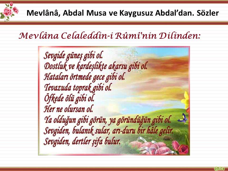 Mevlânâ, Abdal Musa ve Kaygusuz Abdal'dan. Sözler