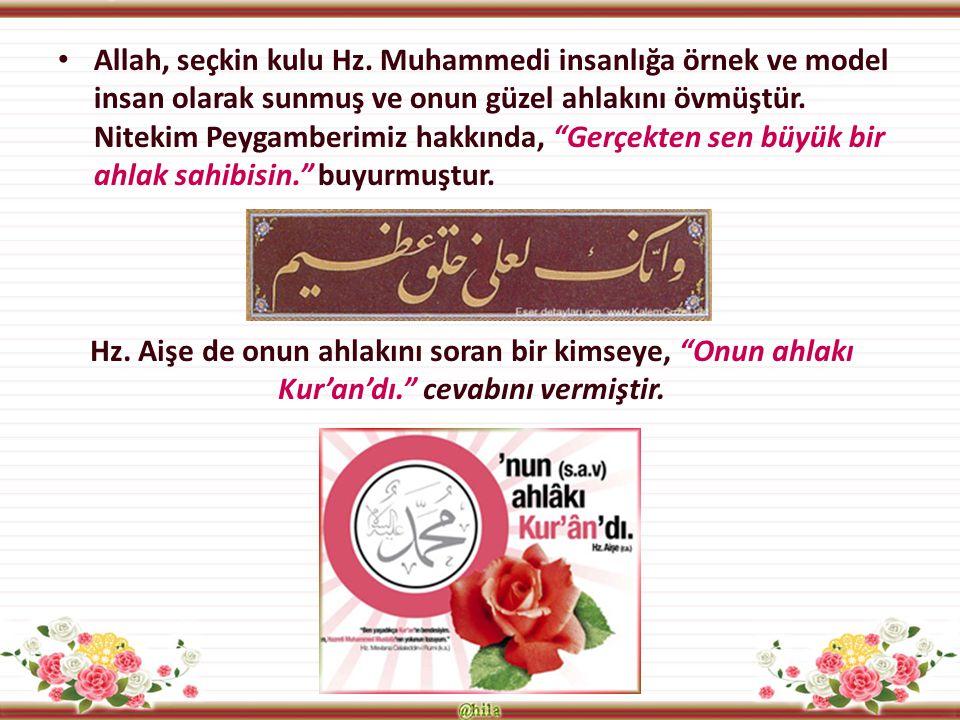 Allah, seçkin kulu Hz. Muhammedi insanlığa örnek ve model insan olarak sunmuş ve onun güzel ahlakını övmüştür. Nitekim Peygamberimiz hakkında, Gerçekten sen büyük bir ahlak sahibisin. buyurmuştur.
