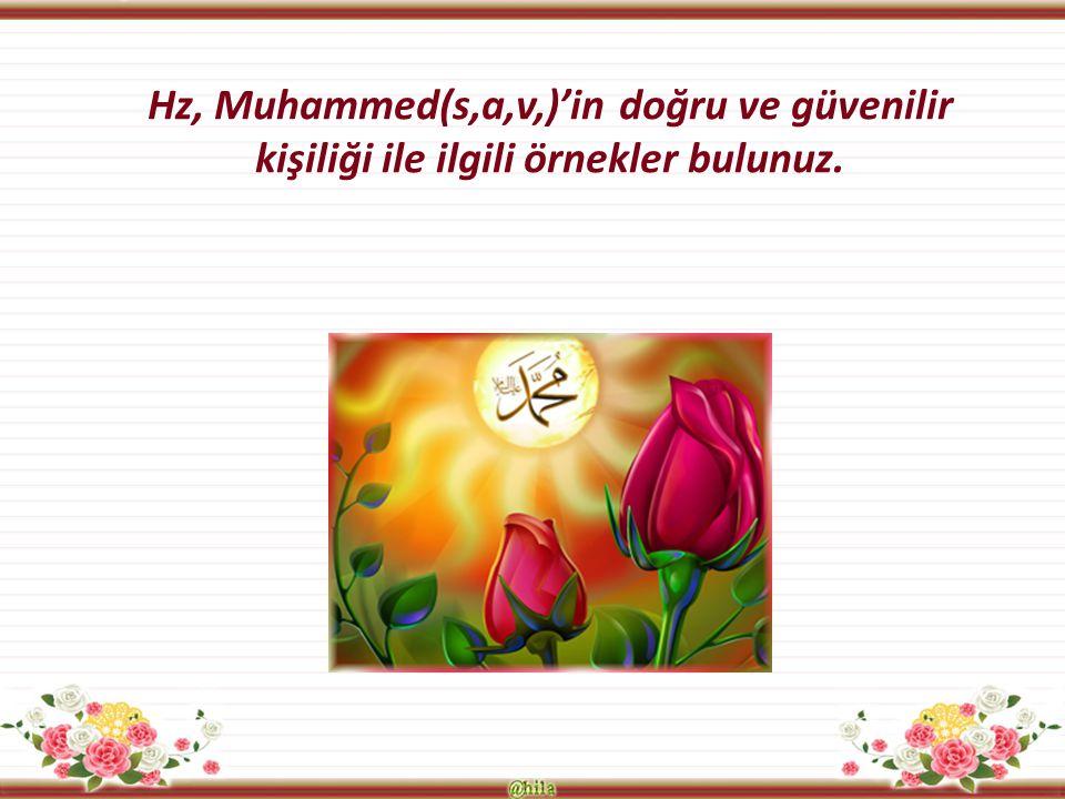 Hz, Muhammed(s,a,v,)'in doğru ve güvenilir kişiliği ile ilgili örnekler bulunuz.