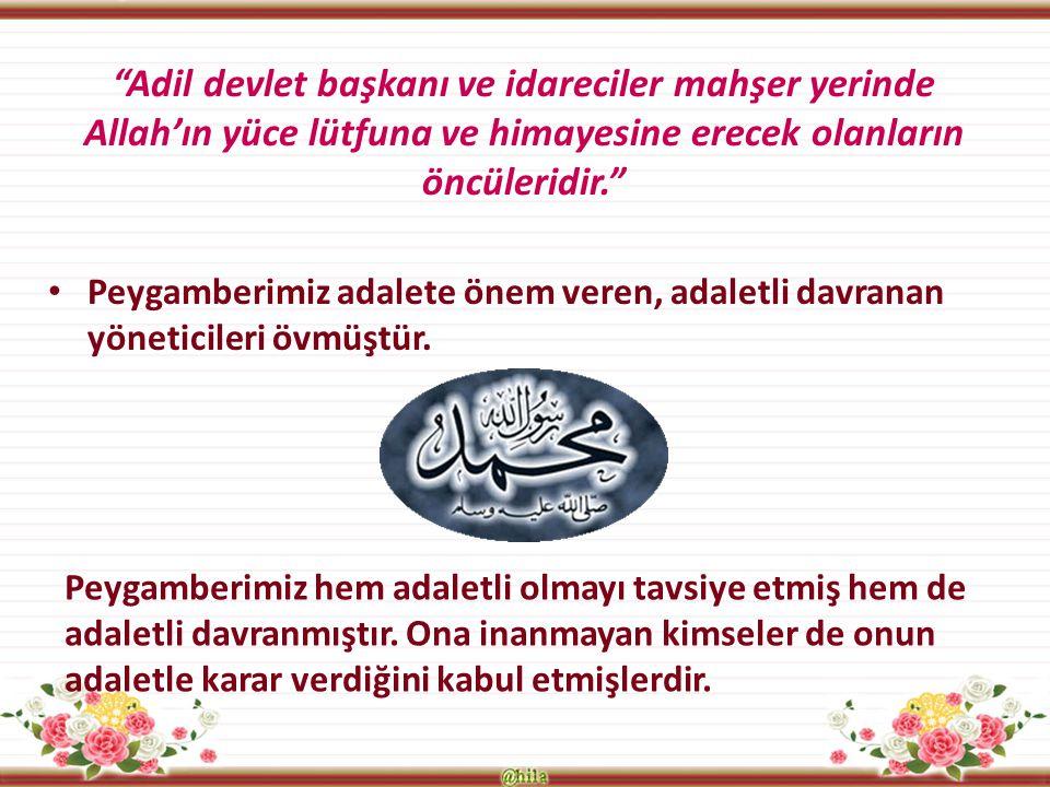 Adil devlet başkanı ve idareciler mahşer yerinde Allah'ın yüce lütfuna ve himayesine erecek olanların öncüleridir.
