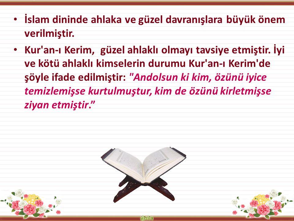 İslam dininde ahlaka ve güzel davranışlara büyük önem verilmiştir.