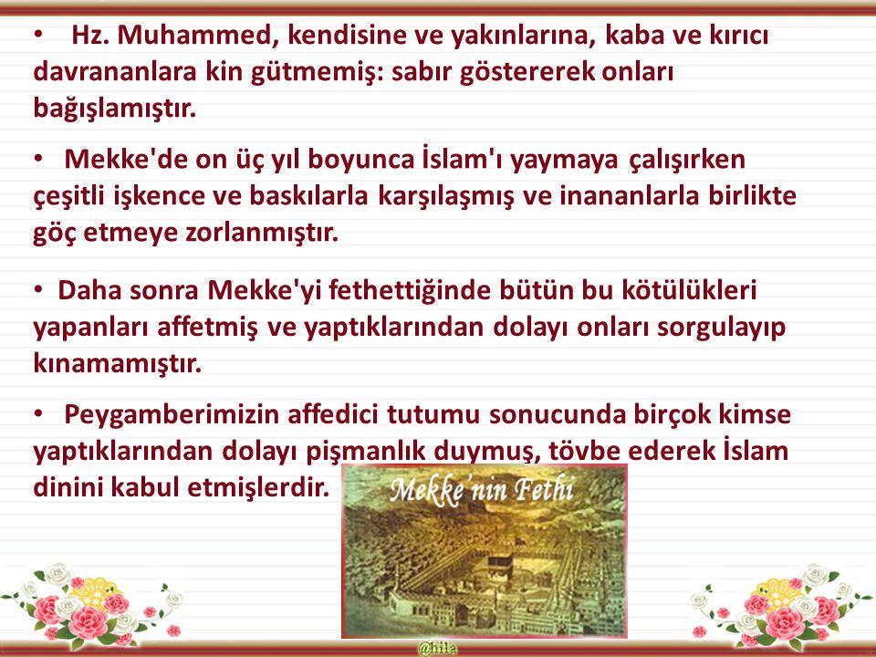 Hz. Muhammed, kendisine ve yakınlarına, kaba ve kırıcı davrananlara kin gütmemiş: sabır göstererek onları bağışlamıştır.
