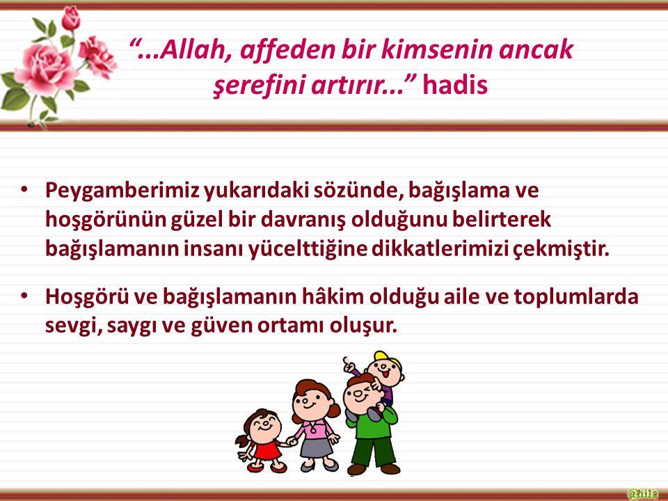 ...Allah, affeden bir kimsenin ancak şerefini artırır... hadis