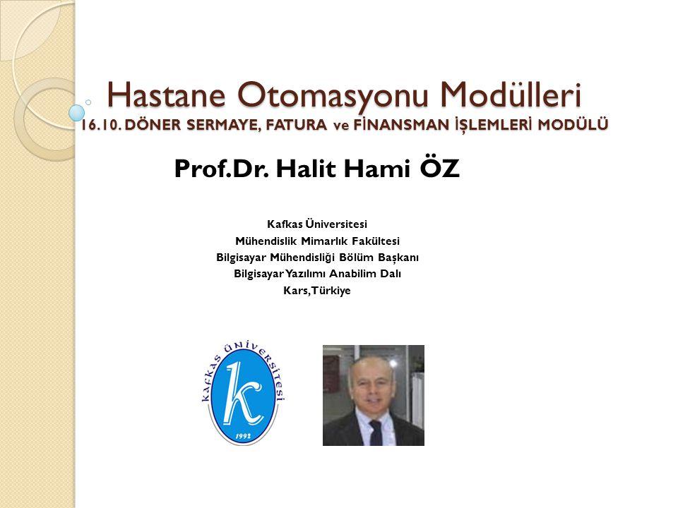 Prof.Dr. Halit Hami ÖZ Hastane Otomasyonu Modülleri 16.10. DÖNER SERMAYE, FATURA ve FİNANSMAN İŞLEMLERİ MODÜLÜ.