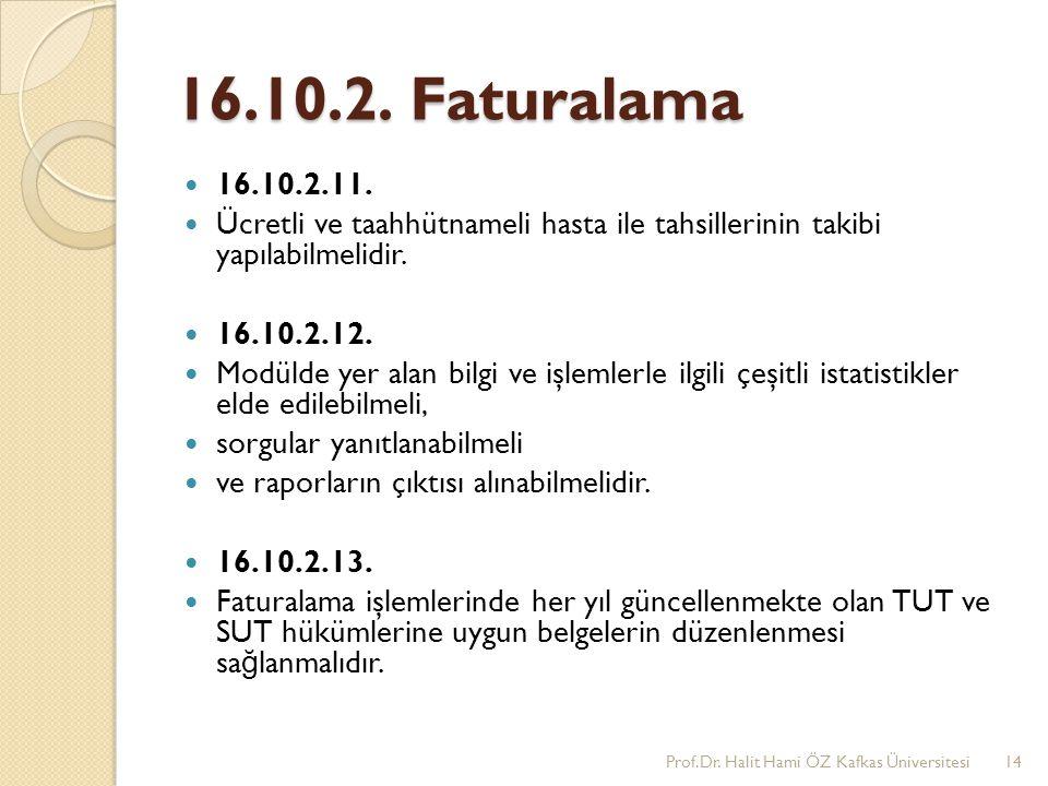 16.10.2. Faturalama 16.10.2.11. Ücretli ve taahhütnameli hasta ile tahsillerinin takibi yapılabilmelidir.
