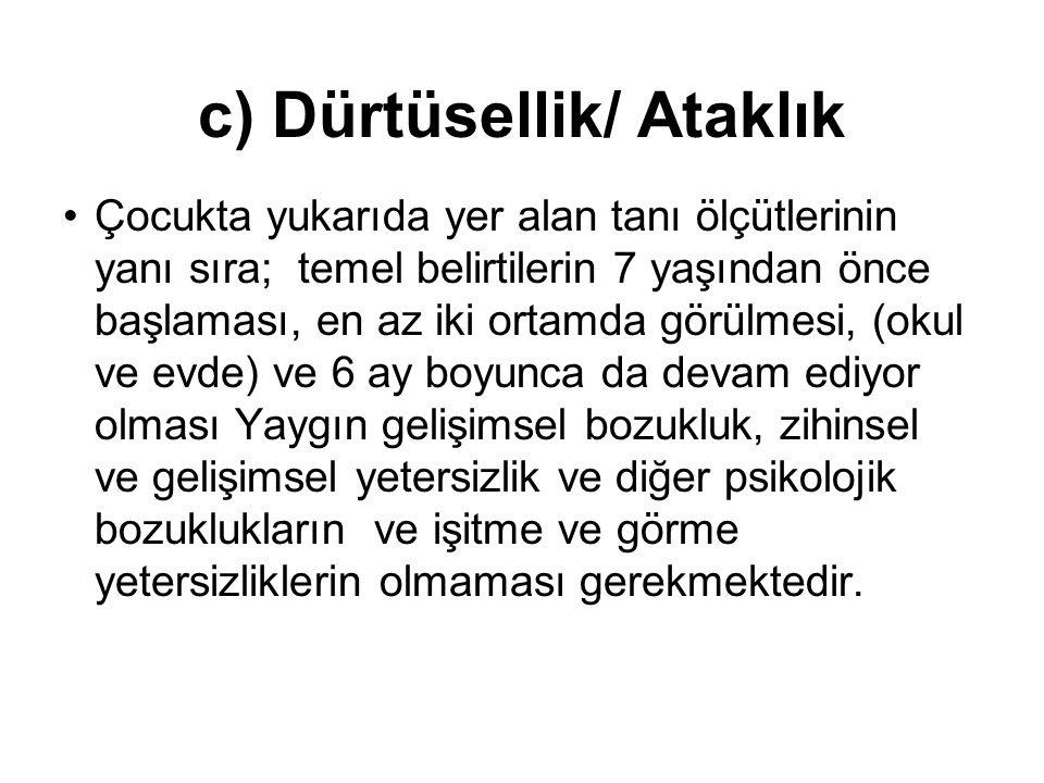 c) Dürtüsellik/ Ataklık