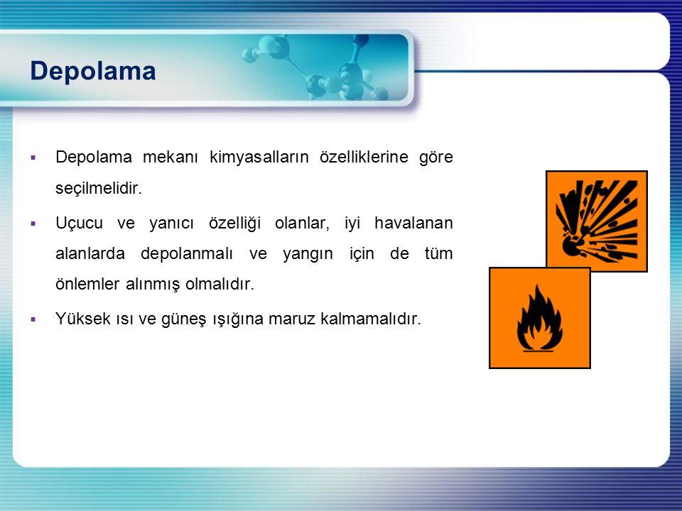 Depolama Depolama mekanı kimyasalların özelliklerine göre seçilmelidir.