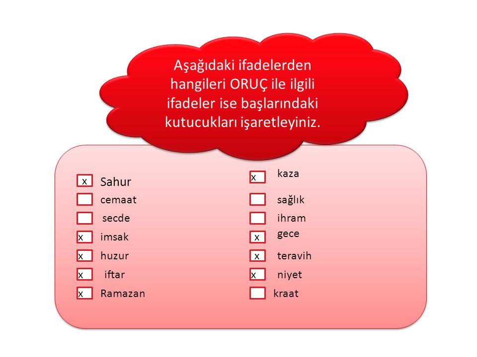 Aşağıdaki ifadelerden hangileri ORUÇ ile ilgili ifadeler ise başlarındaki kutucukları işaretleyiniz.