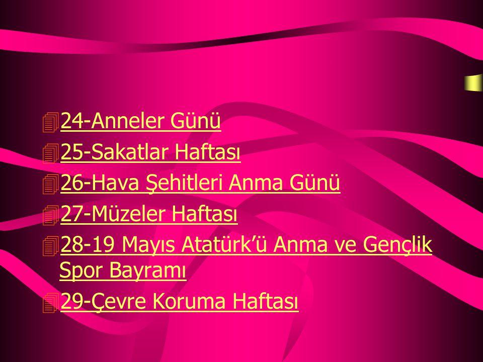 24-Anneler Günü 25-Sakatlar Haftası. 26-Hava Şehitleri Anma Günü. 27-Müzeler Haftası. 28-19 Mayıs Atatürk'ü Anma ve Gençlik Spor Bayramı.