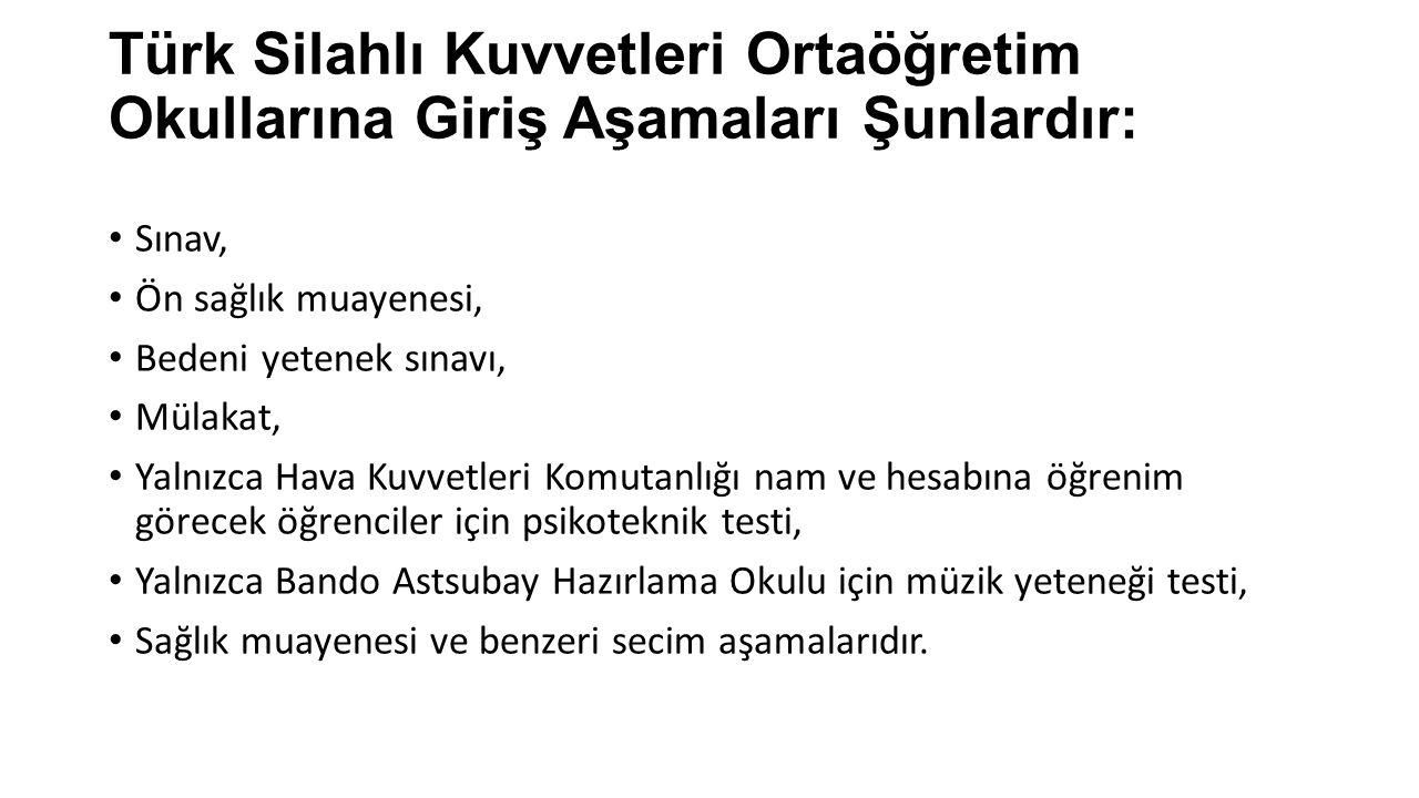 Türk Silahlı Kuvvetleri Ortaöğretim Okullarına Giriş Aşamaları Şunlardır: