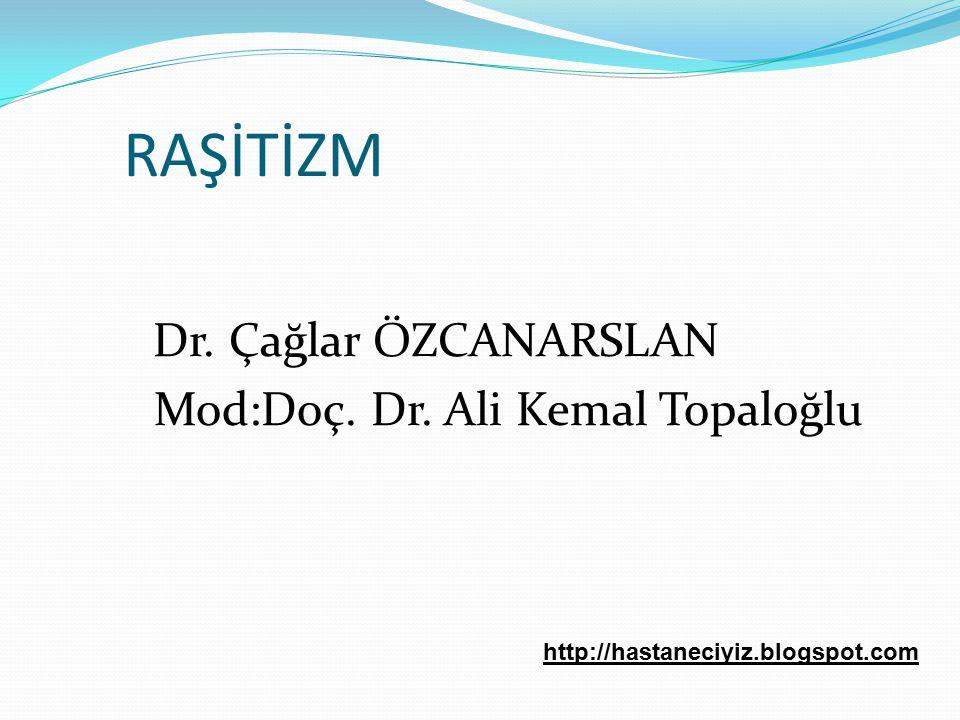 RAŞİTİZM Mod:Doç. Dr. Ali Kemal Topaloğlu Dr. Çağlar ÖZCANARSLAN