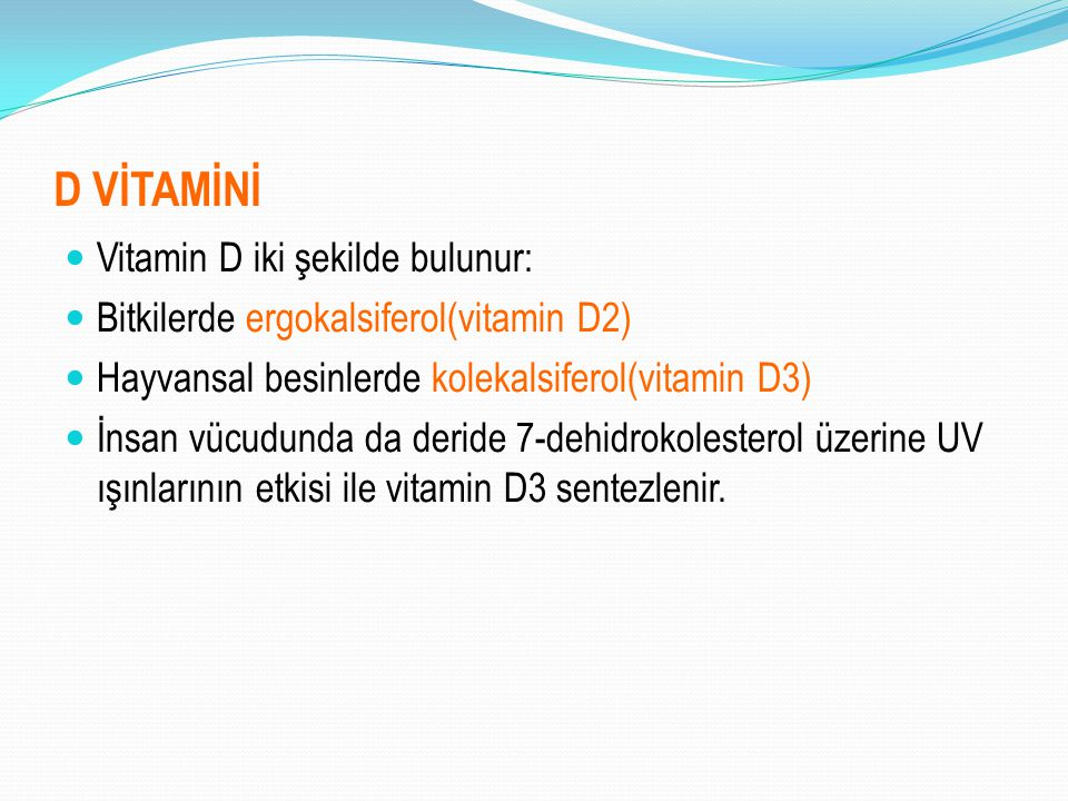 D VİTAMİNİ Vitamin D iki şekilde bulunur: