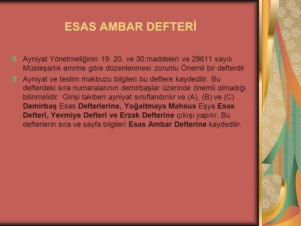 ESAS AMBAR DEFTERİ Ayniyat Yönetmeliğinin 19. 20. ve 30.maddeleri ve 29611 sayılı Müsteşarlık emrine göre düzenlenmesi zorunlu Önemli bir defterdir.
