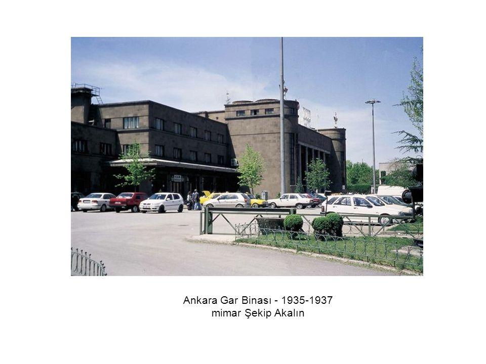Ankara Gar Binası - 1935-1937 mimar Şekip Akalın