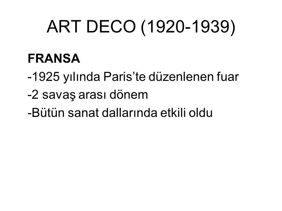 ART DECO (1920-1939) FRANSA -1925 yılında Paris'te düzenlenen fuar