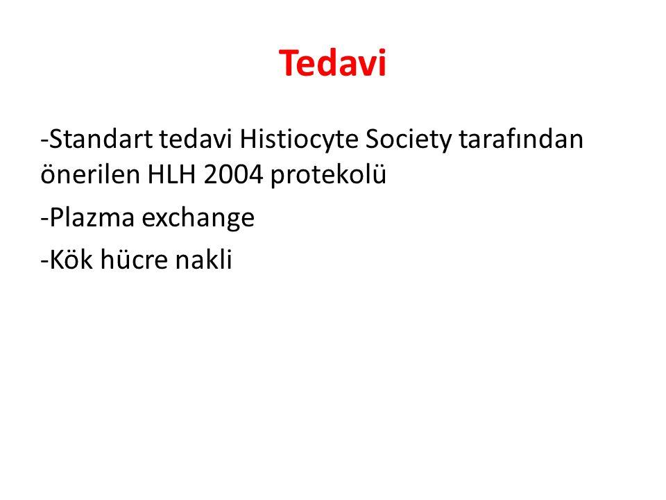 Tedavi -Standart tedavi Histiocyte Society tarafından önerilen HLH 2004 protekolü -Plazma exchange -Kök hücre nakli