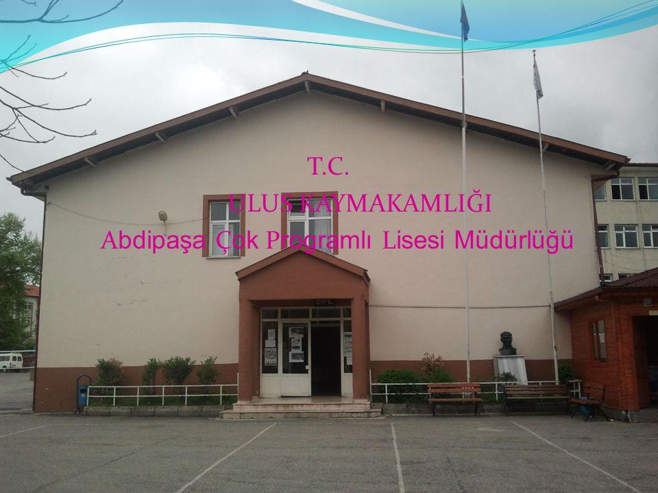 T.C. ULUS KAYMAKAMLIĞI Abdipaşa Çok Programlı Lisesi Müdürlüğü
