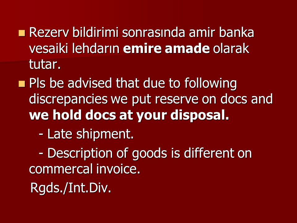Rezerv bildirimi sonrasında amir banka vesaiki lehdarın emire amade olarak tutar.