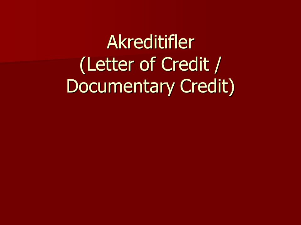 Akreditifler (Letter of Credit / Documentary Credit)